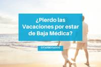 ¿Pierdo las vacaciones por estar de baja Médica?