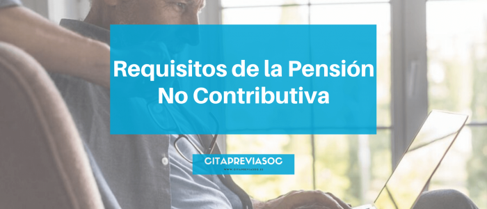 requisitos de la pensión no contributiva